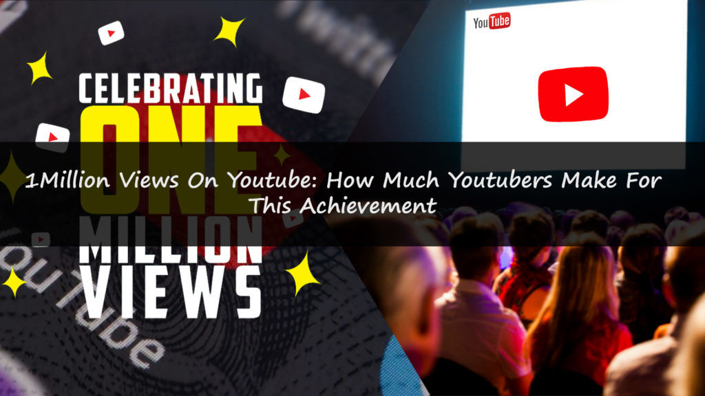 1 Million Views On Youtube: How Much Youtubers Make For This Achievement | GenuineLikes | Blog