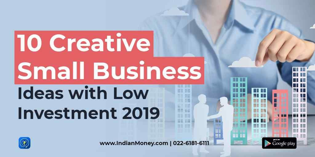 10 Creative Small Business Ideas with Low Investment 2019