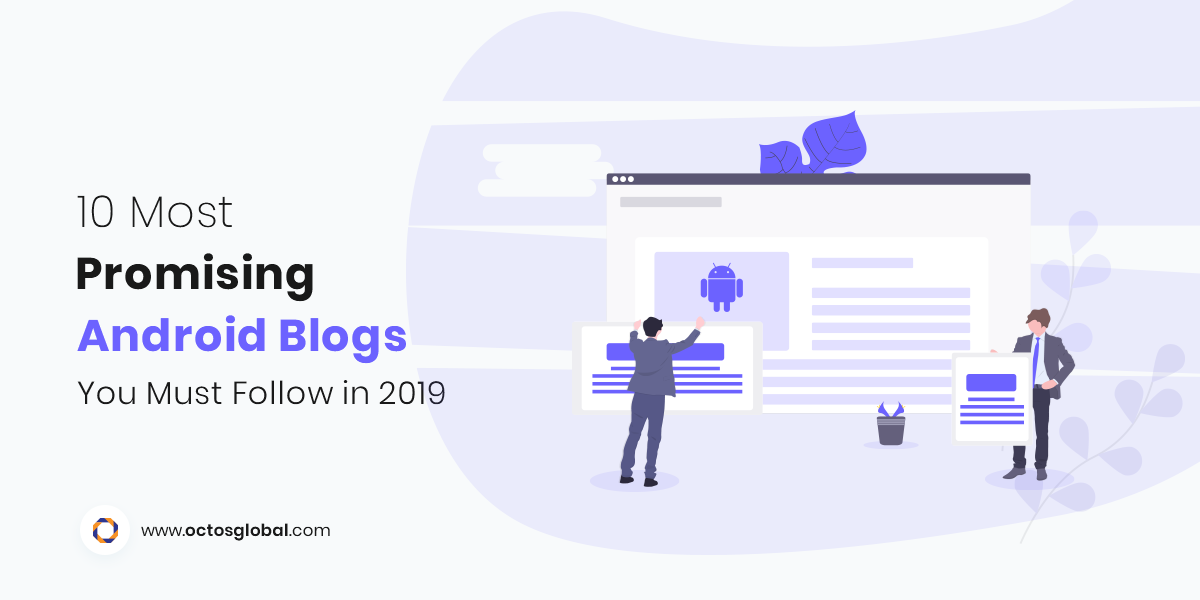 10 Most Promising Android Blogs You Must Follow in 2019 - Software Development Company