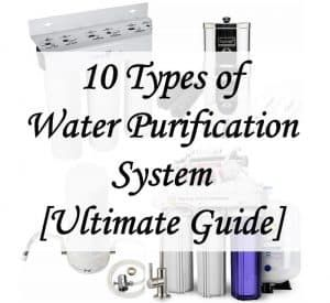 10 Types of Water Purification System for Harmful Contaminants In Water