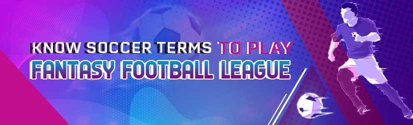 Know Soccer Terms to Play Fantasy Football League | 11wickets.com