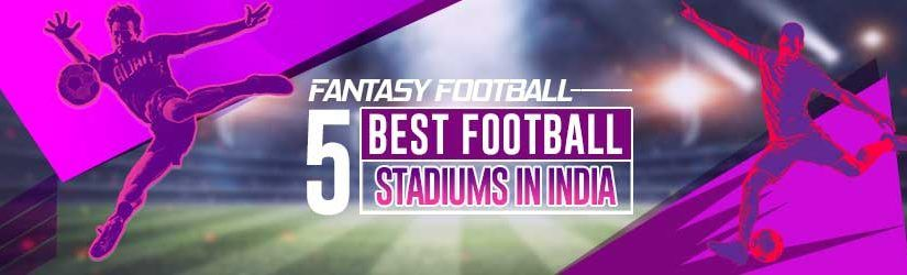 Fantasy Football – 5 Best Football Stadiums in India | 11wickets.com