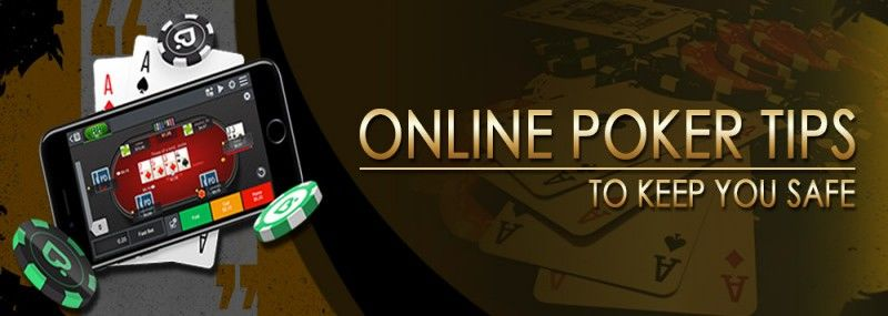 Online Poker Tips to keep you Safe