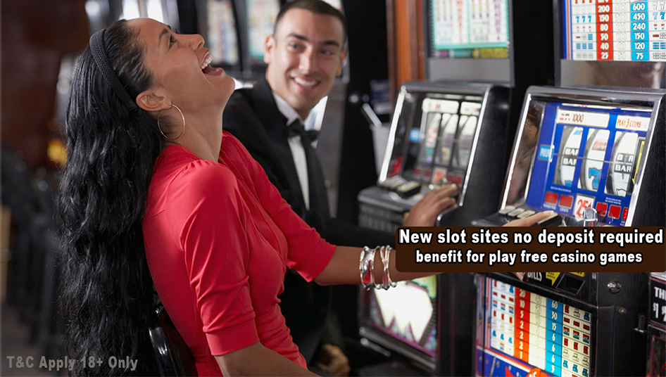 New slot sites no deposit required benefit for play free casino games