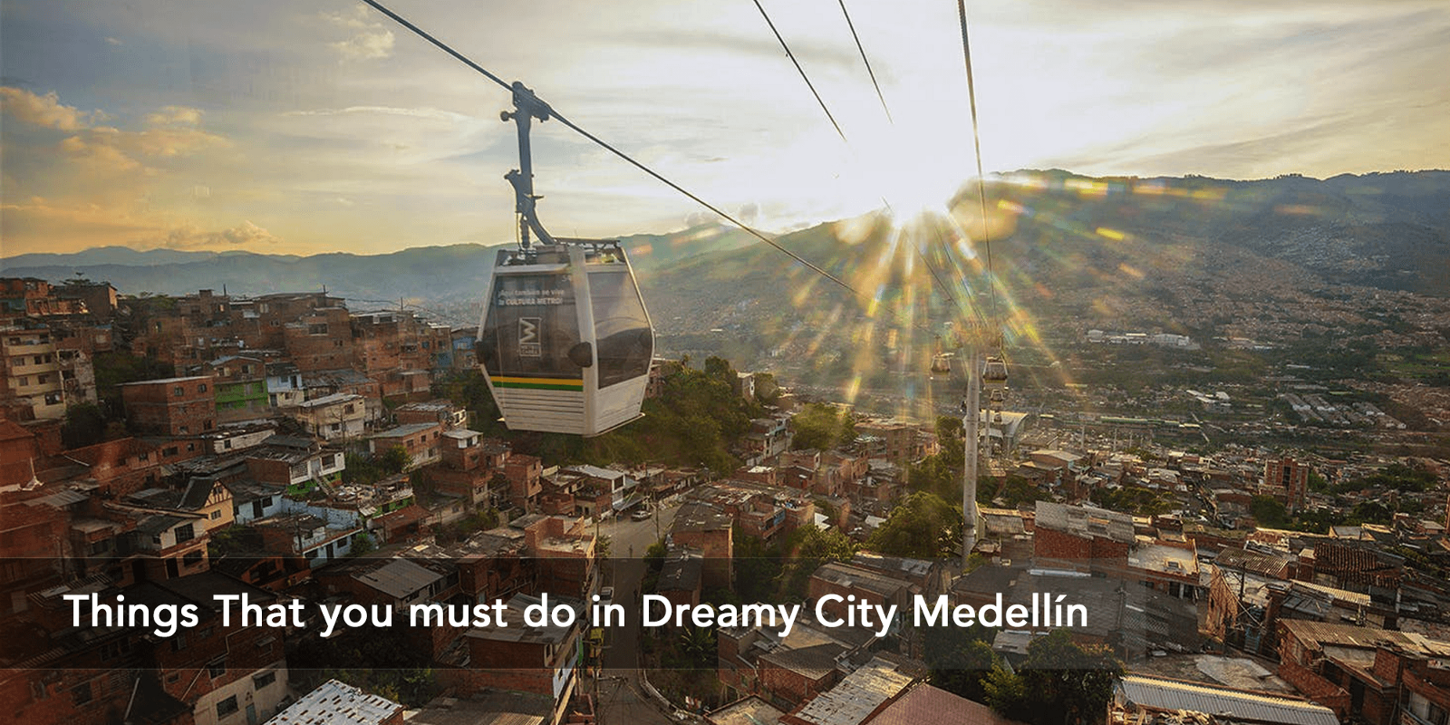 Things That You Must Do In Dreamy City Medellin