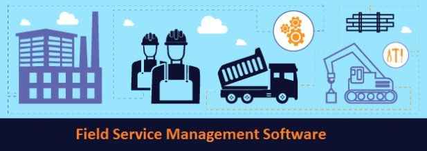 Field Service Management Software Article - ArticleTed -  News and Articles