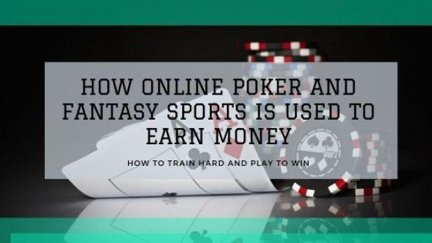 How Online Poker and Fantasy Sports Is Used to Earn Money Article - ArticleTed -  News and Articles