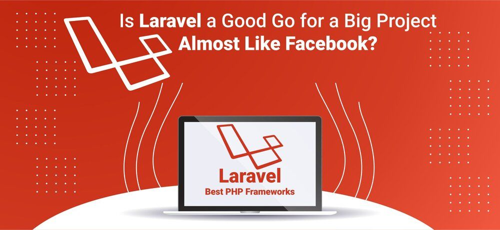 Is Laravel a Good Go for a Big Project Almost Like Facebook?