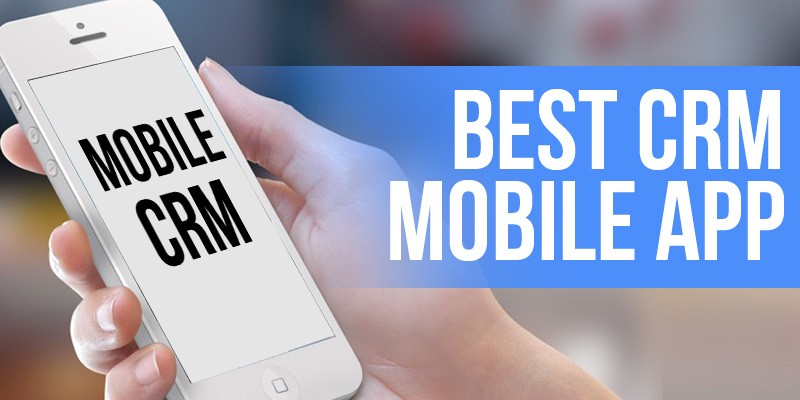5 Best CRM Mobile Apps That Work for Any Business!
