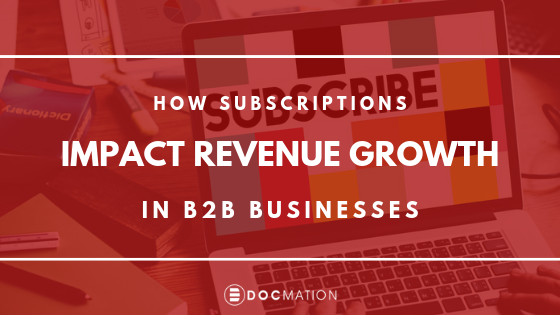 How Subscriptions Impact Revenue Growth in B2B Businesses?