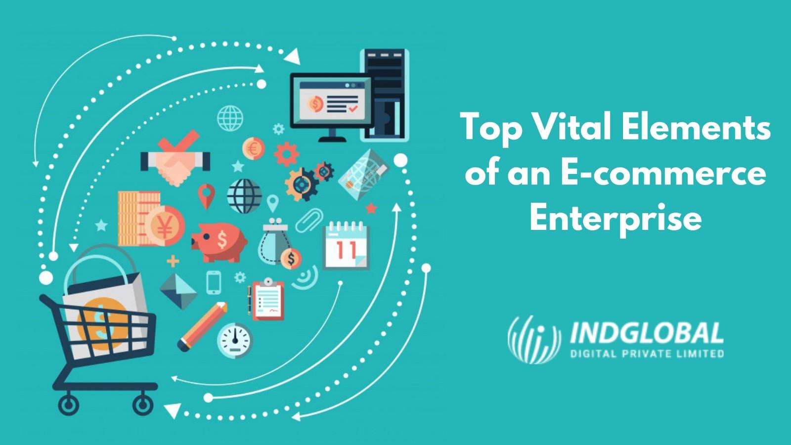 Top Vital Elements of an E-commerce Enterprise – Indglobal