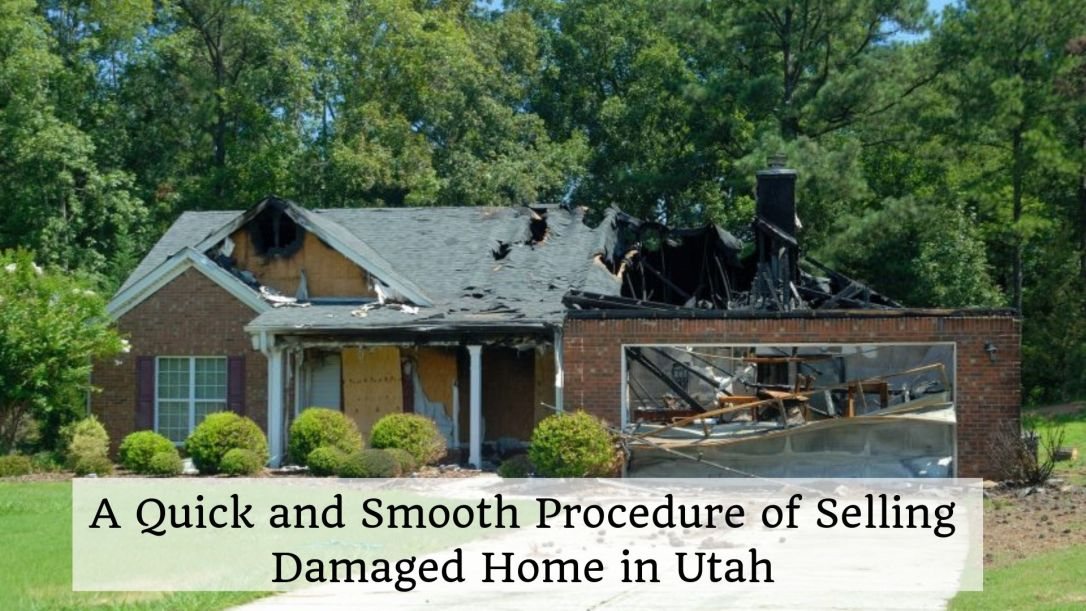 A Quick and Smooth Procedure of Selling Damaged Home in Utah