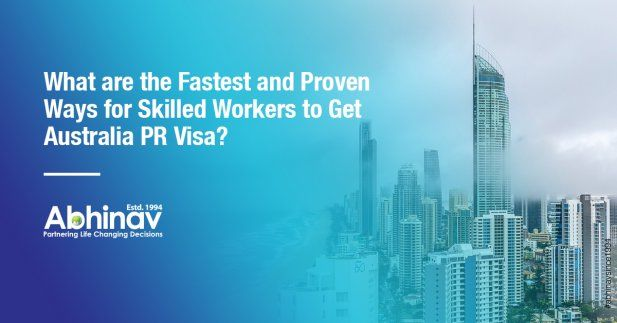 What are the Fastest and Proven Ways for Skilled Workers to Get Australia PR Visa? Article - ArticleTed -  News and Articles