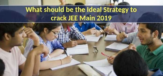 What should be the Ideal Strategy to Crack JEE Main 2019?