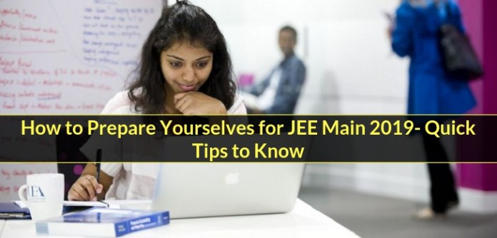 How to Prepare Yourselves for JEE Main 2019- Quick Tips to Know