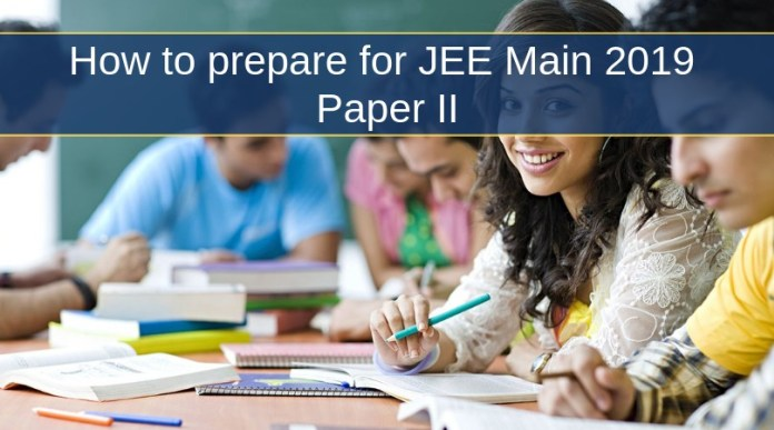 How to prepare for JEE Main 2019 Paper II- Best Tips to Crack Exam