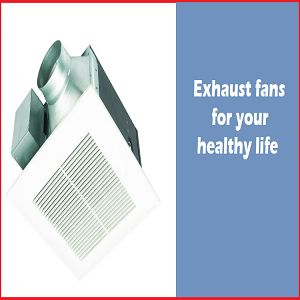 Exhaust fans for your healthy life