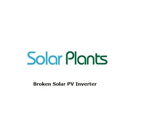 Broken Solar PV Inverter