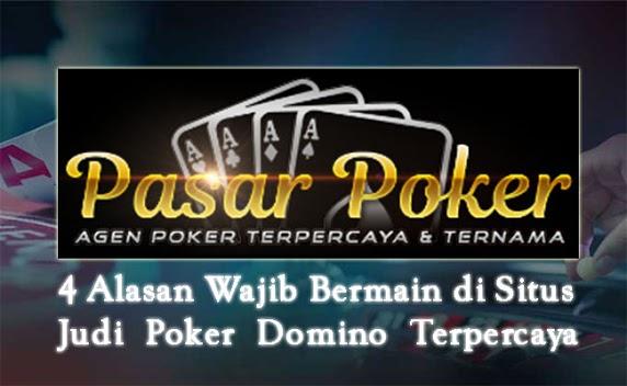 4 Alasan Wajib Bermain di Situs Judi Poker Domino Terpercaya