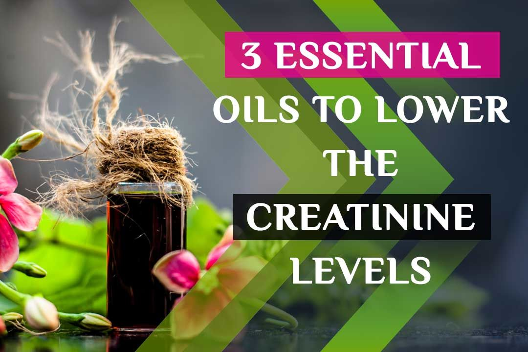 3 Essential Oils To Lower The Creatinine Levels