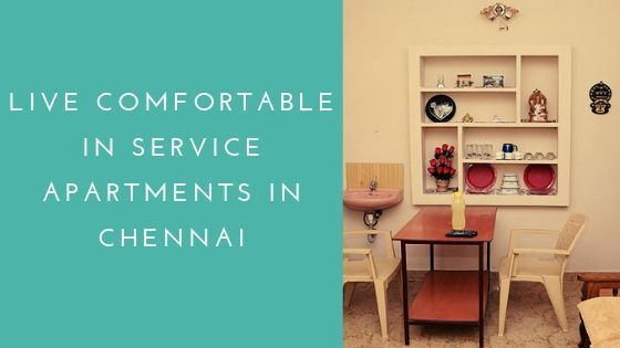 Live Comfortable in Service Apartments in Chennai