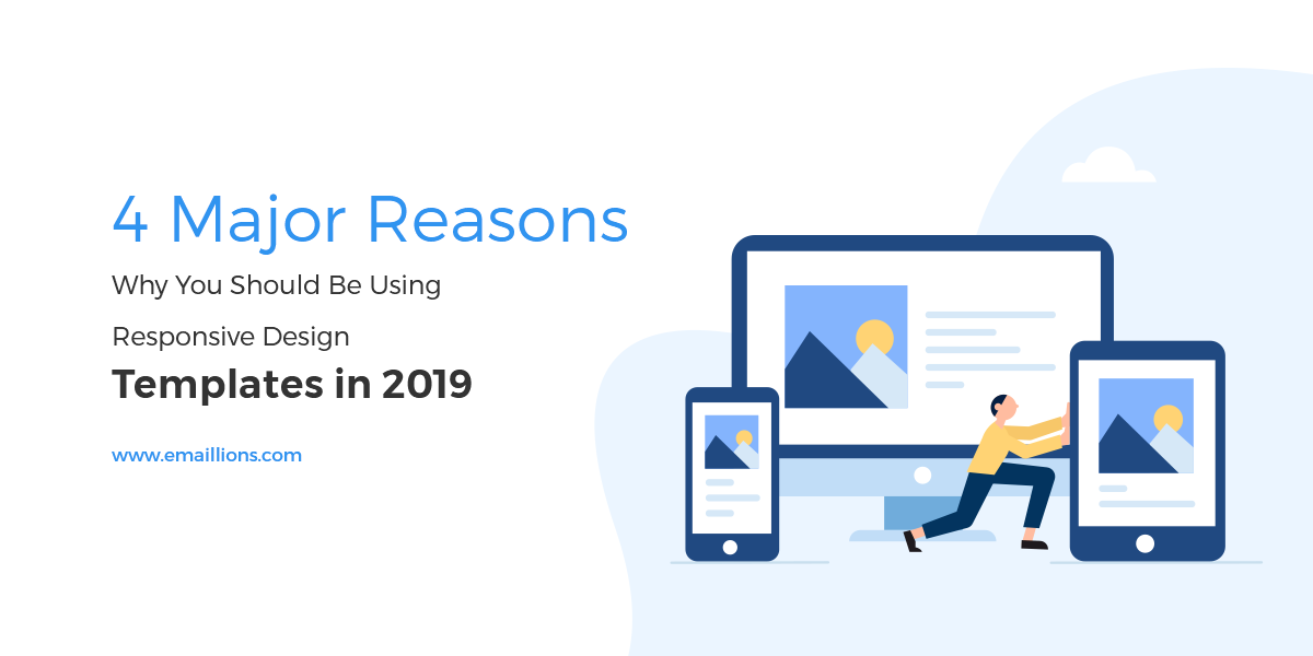 4 Major Reasons Why You Should Be Using Responsive Design Templates in 2019 - Emaillions Blog