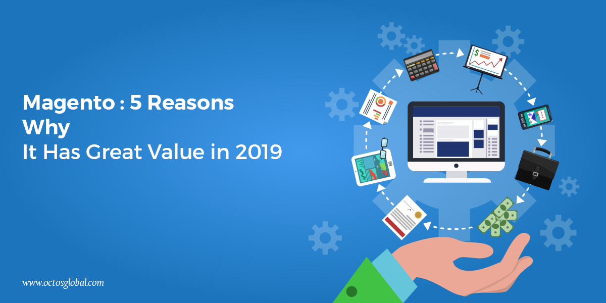 Magento: 5 Reasons Why It Has Great Value in 2019