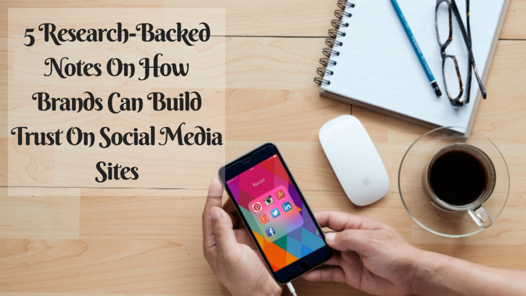 5 Research-Backed Notes On How Brands Can Build Trust On Social Media Sites