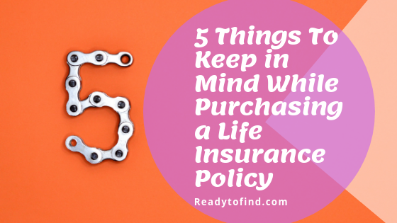 5 Things To Keep in Mind While Purchasing a Life Insurance