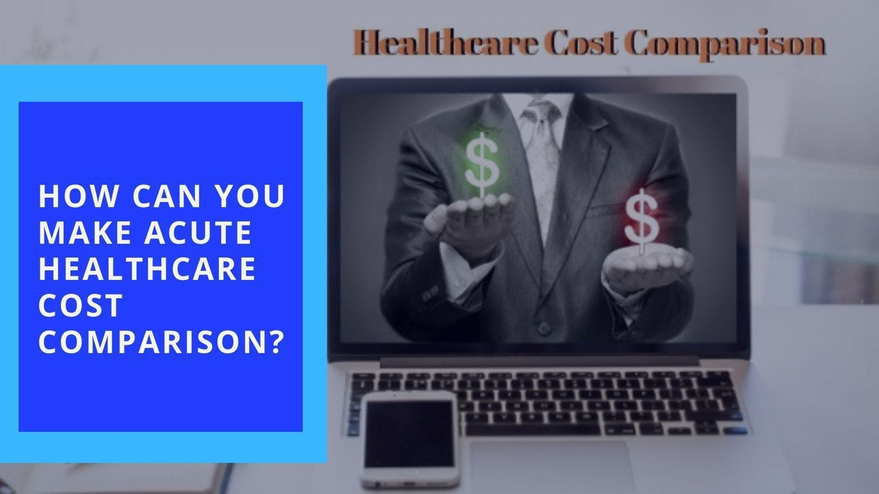 How Can You Make Acute Healthcare Cost Comparison?