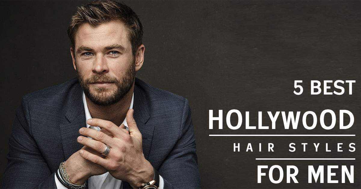 5 Best Hollywood Hairstyles For Men