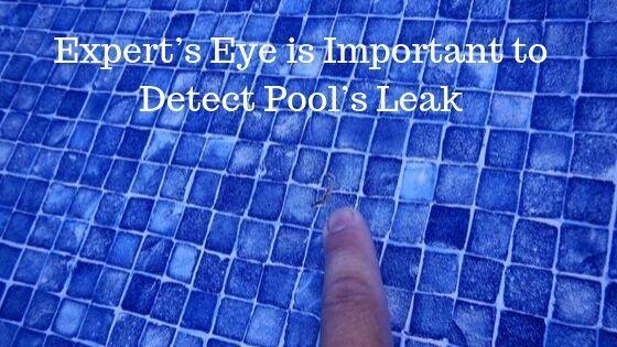 Expert's Eye is Important to Detect Pool's Leak