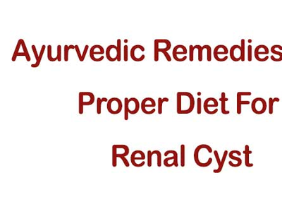 Ayurvedic Remedies And Proper Diet For Renal Cyst