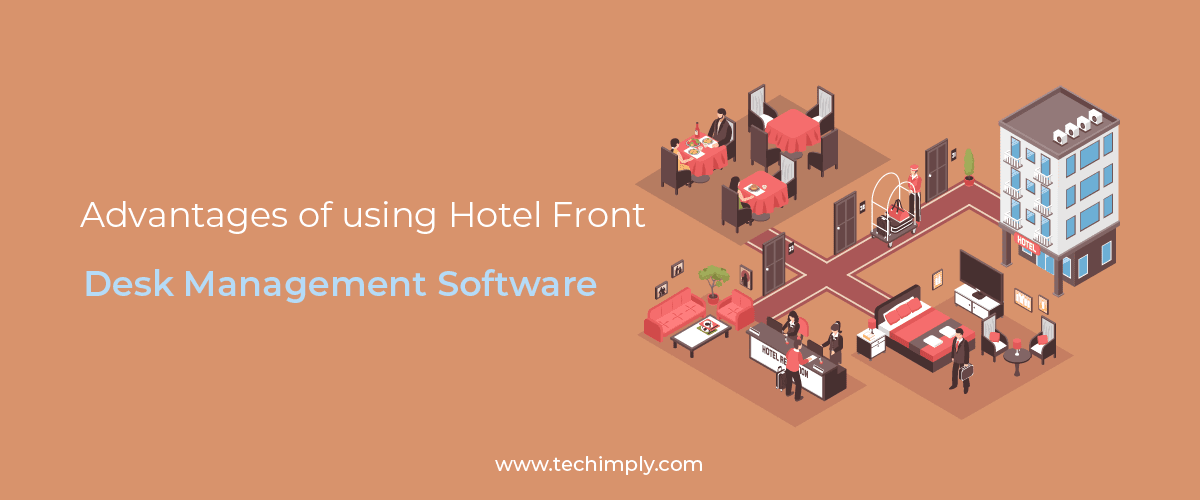 Advantage of Using the Hotel Front Desk Management Software.