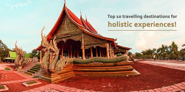 Top 10 Travelling Destinations For Holistic Experiences!