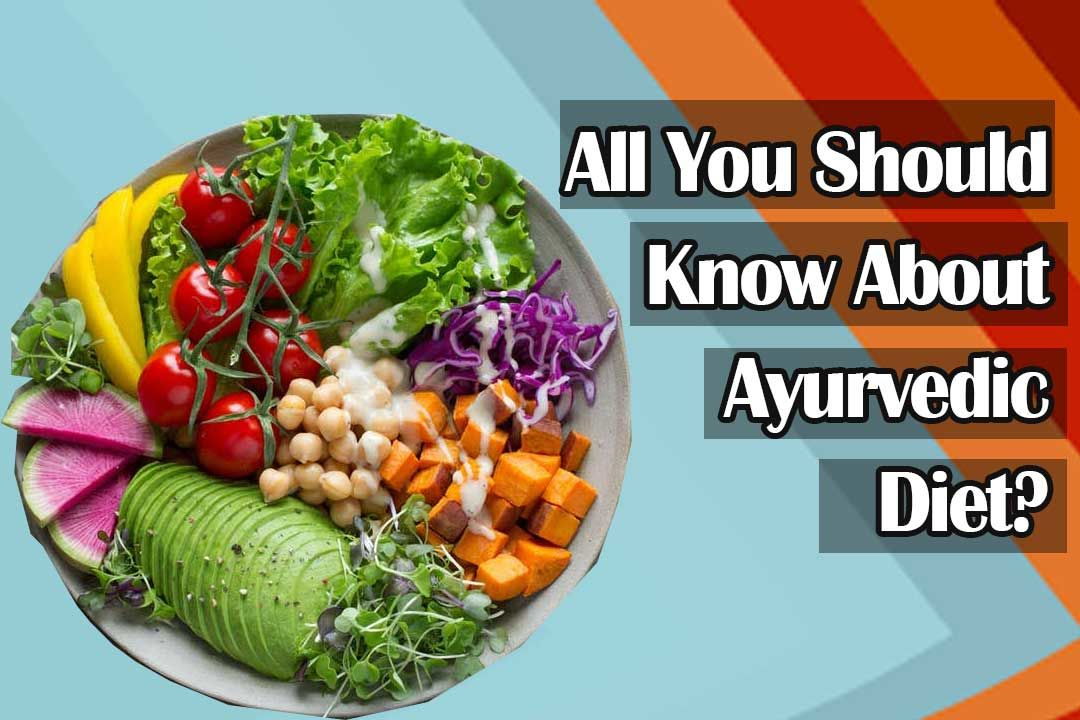 All You Should Know About Ayurvedic Diet?