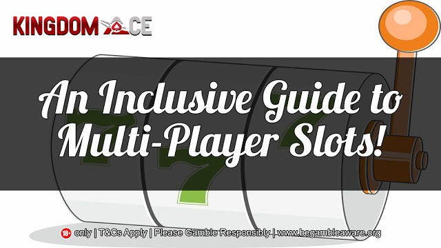An Inclusive Guide to Multi-Player Slots!