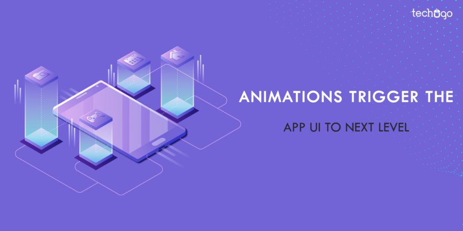 Animations Trigger The App UI To Next Level