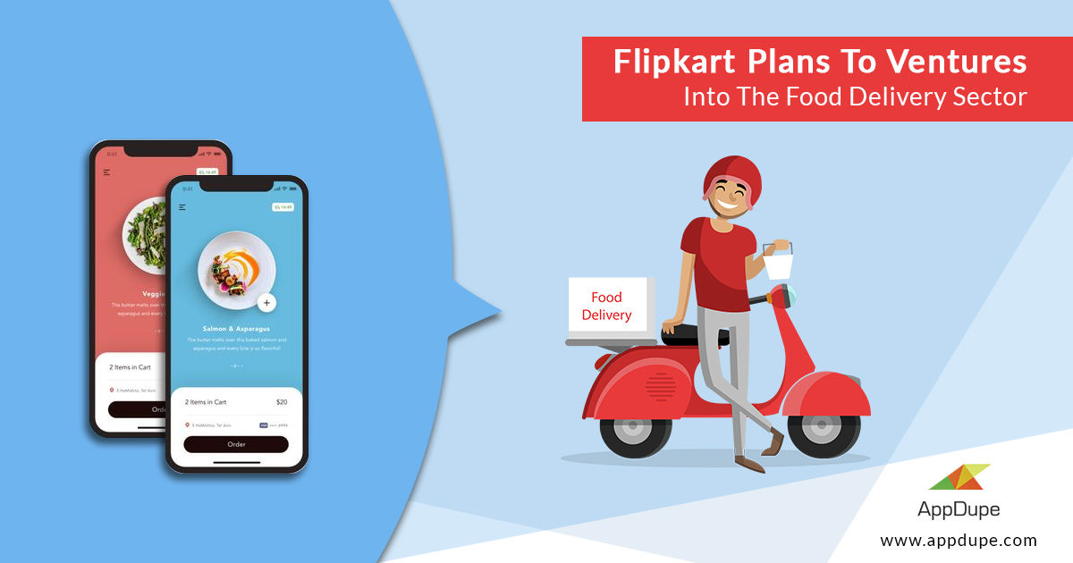 Flipkart Plans To Venture Into The Food Delivery Sector - Blog | Appdupe