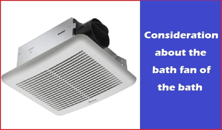 Consideration about the bath fan of the bath
