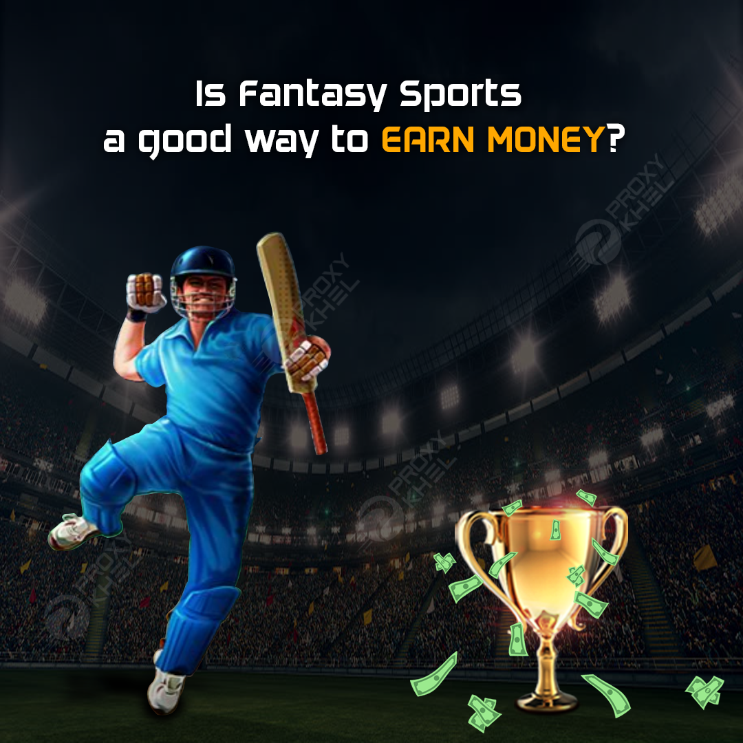 Is Fantasy Sports a good way to earn money? | Proxy Khel