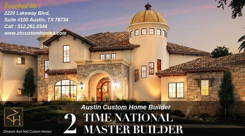 Get the best Austin custom home builder – Zbranek and Holt custom homes
