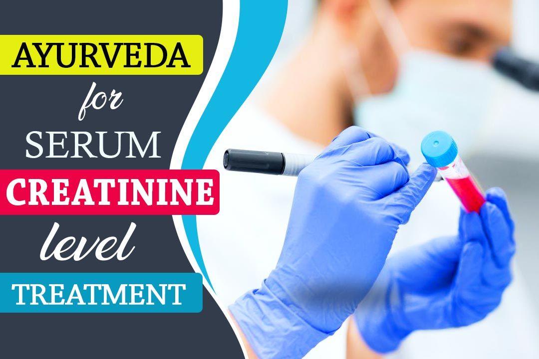Ayurveda for Serum Creatinine Level Treatment