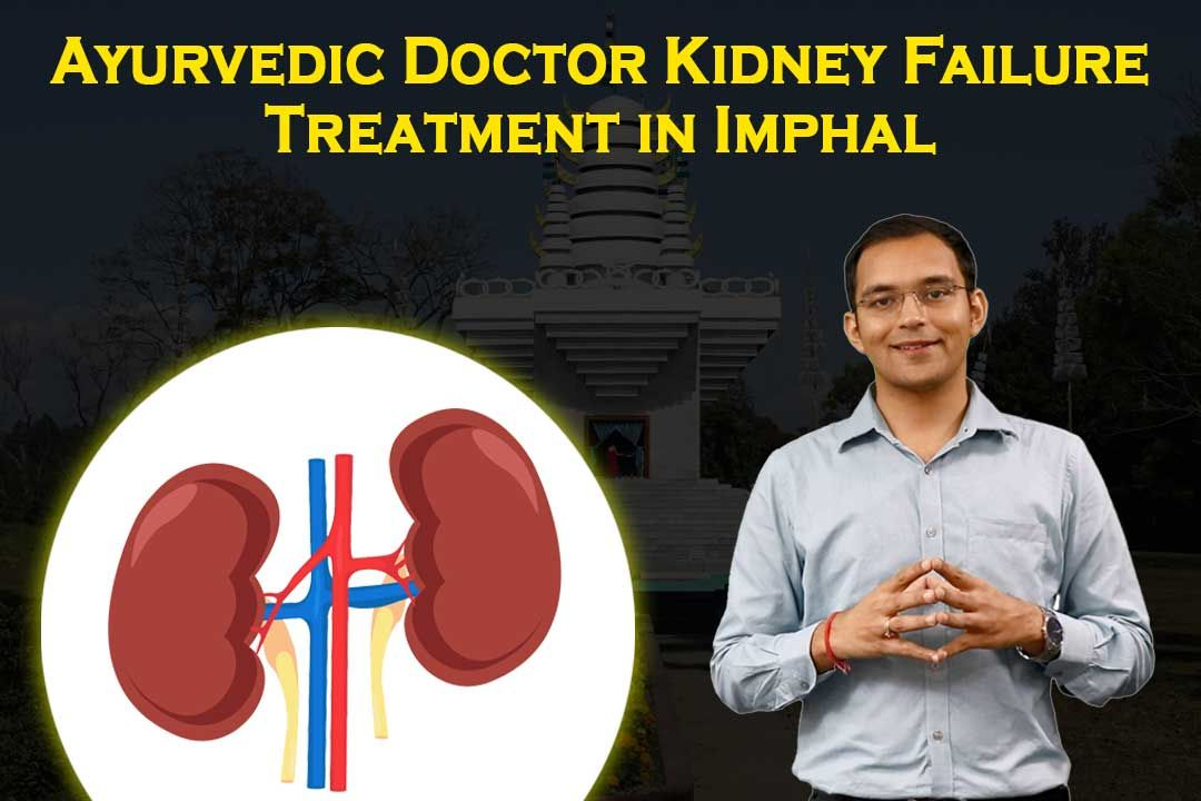 Ayurvedic Doctor Kidney Failure Treatment in Imphal