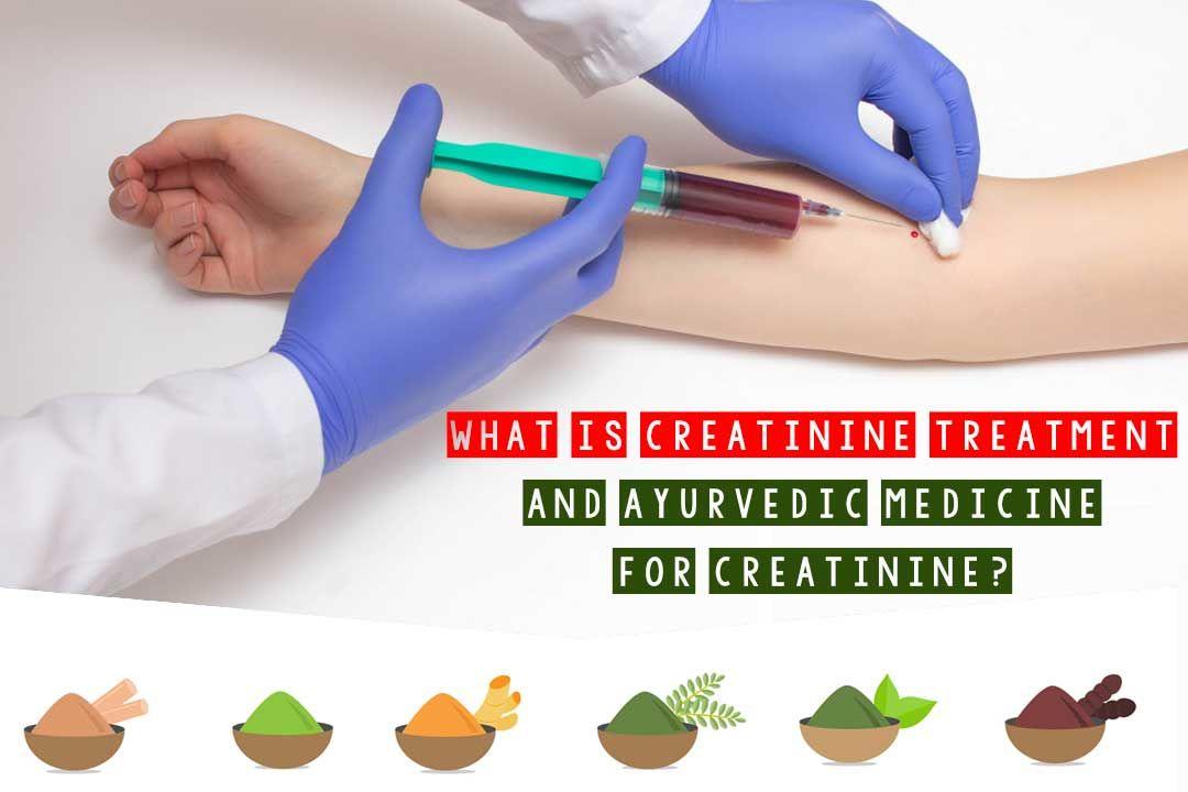 What Is Creatinine Treatment & Ayurvedic Medicine For Creatinine?