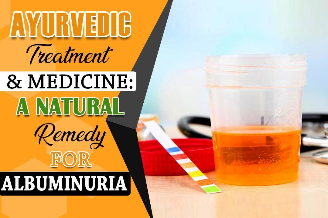 Ayurvedic treatment for Albuminuria