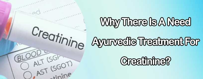 Why There Is A Need Ayurvedic Treatment For Creatinine?