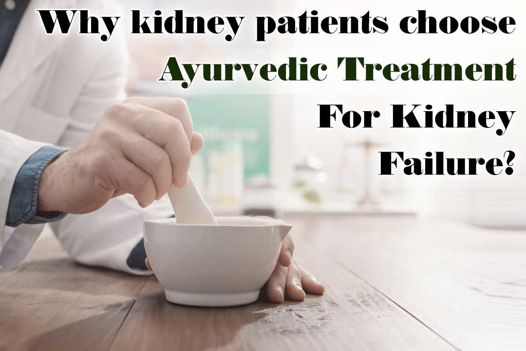 Why kidney patients choose Ayurvedic Treatment For Kidney Failure?
