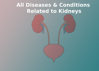 All diseases & conditions – Related to kidneys!