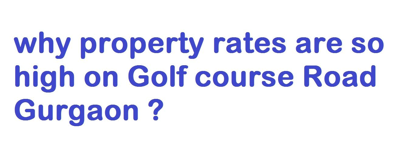 why property rates are so high on Golf course Road Gurgaon ?